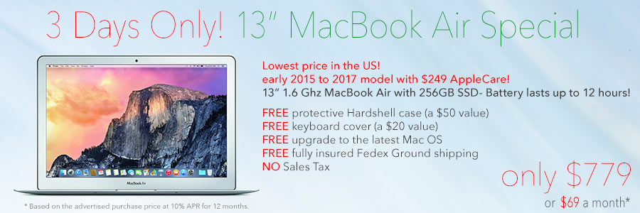 72 Hour Sale! Get a 13inch  MacBook Air w.256GB SSD and AppleCare only $779 shipped. Or pay only $69 a month!