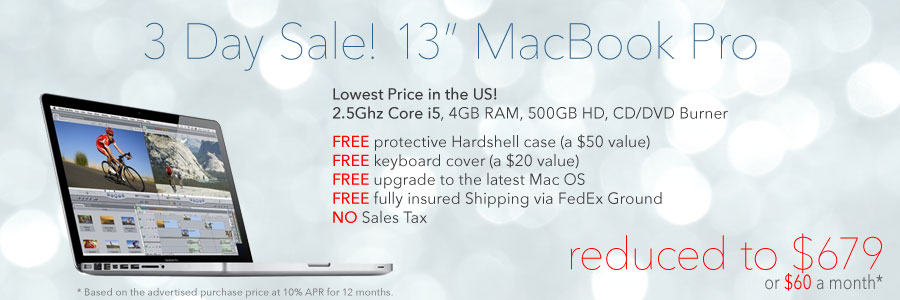 3 Day Sale! 2.5Ghz 13 inch MacBook Pro with free case for only $679 shipped. Only $60 a month!