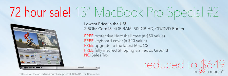 72 Hour Sale! Get a 13inch  2.5Ghz MacBook Pro with free Case for only $649 shipped. Or pay only $58 a month!