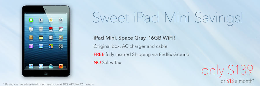 Wow. iPad mini in original box and AC charger for only $139 shipped. Or pay only $13 a month!