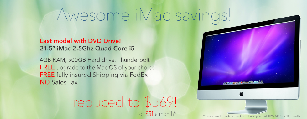 Limited Supply! 21.5 inch 2.5Ghz Quad Core i5 iMac for only $569 shipped! Or pay only $51 a month!