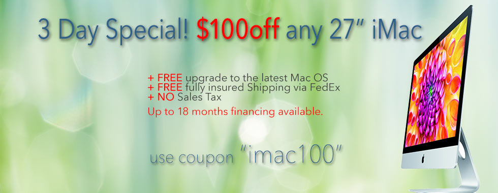 3 Day Special! $100 instant rebate on any 27 inch iMac. Financing up to 18 months!