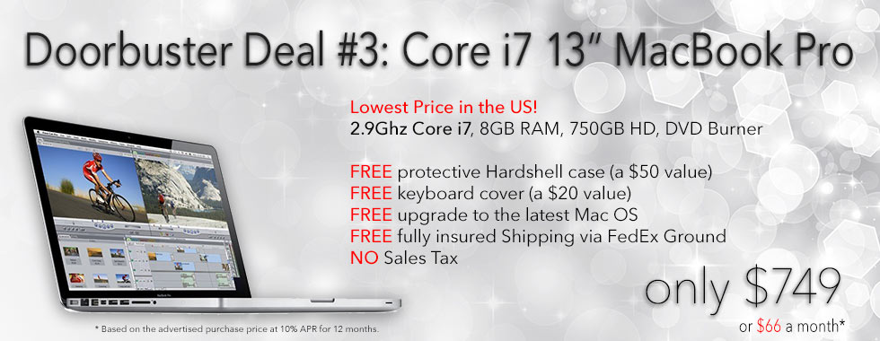 Doorbuster Deal#3: 13inch Core i7 Powerhouse MacBook Pro for only $749 shipped! Or pay only $66 a month
