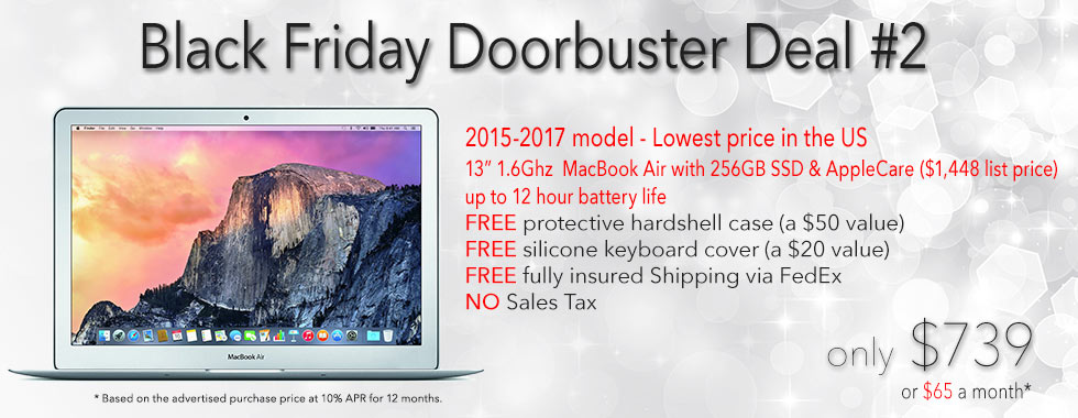 Black Friday Doorbuster Deal! 13 inch 1.6Ghz Macbook Air with 256 GB SSD and AppleCare for only $739 shipped! Was $1448. Or pay only $65 a month