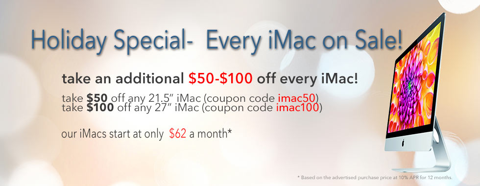 Holiday Special! Up to $100 instant rebates on all iMacs. Financing up to 18 months!
