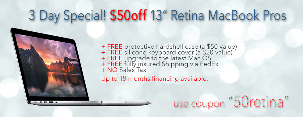 3 Day Sale! $50 instant rebate on any 13 inch Macbook Pro Retina with case. Financing up to 18 months!