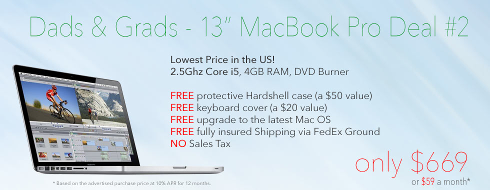 Dads and Grads! 2.5Ghz 13 inch Macbook Pro with Case reduced to only $669 shipped! Or pay only $59 a month!