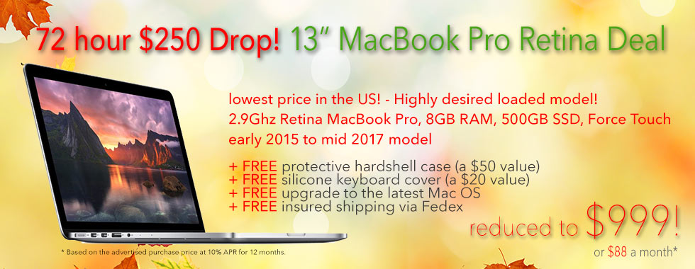 72 hour $250 off Sale! 13 inch 2.9Ghz Macbook Pro Retina with 500Gb Solid State Drive and case for only $999 shipped - Or pay only $88 a month