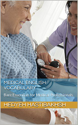 Medical English Vocabulary: Bare Essentials for Medical Professionals by Hedyeh Hastibakhsh