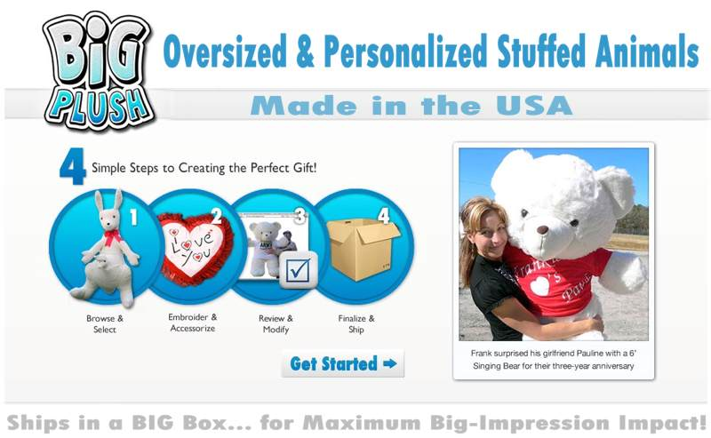 Pick any big stuffed animal, and start personalizing it RIGHT ON THE PRODUCT PAGE! It's easy to customize and personalize your giant stuffed animal at BigPlush.com!
