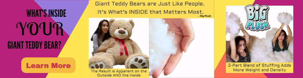Big Plush special blend of stuffing is what makes these giant teddy bears special. What's inside YOUR giant teddy bear?