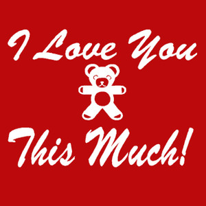 ADD this T-Shirt Design - I Love You This Much - We'll Dress-Up your Stuffed Animal in this T-Shirt