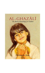IMAM AL-GHAZALI THE BOOK OF KNOWLEDGE FOR CHILDREN
