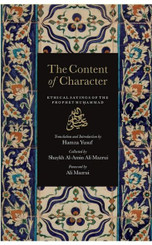 THE CONTENT OF CHARACTER: ETHICAL SAYINGS OF THE PROPHET MUHAMMAD (PBUH) - REVISED & EDITED