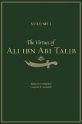 The Virtues of Ali Ibn Abi Talib (RA): Volume 1