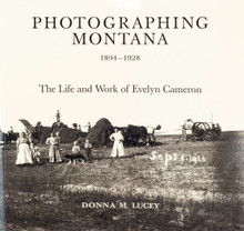 Photographing Montana 1894 - 1928, The Life and Work of Evelyn Cameron
